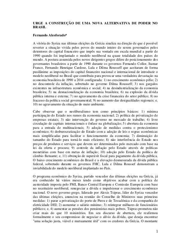 1 URGE A CONSTRUÇÃO DE UMA NOVA ALTERNATIVA DE PODER NO BRASIL Fernando Alcoforado* A vitória do Syriza nas últimas eleiçõ...