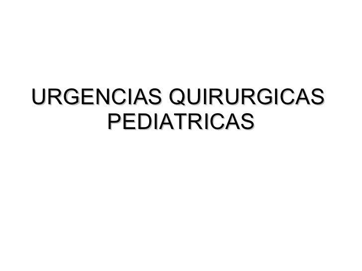 URGENCIAS QUIRURGICAS  PEDIATRICAS