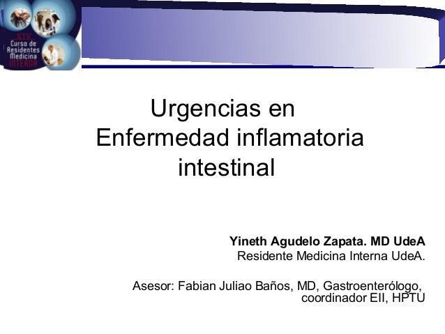 Urgencias enEnfermedad inflamatoria      intestinal                   Yineth Agudelo Zapata. MD UdeA                    Re...