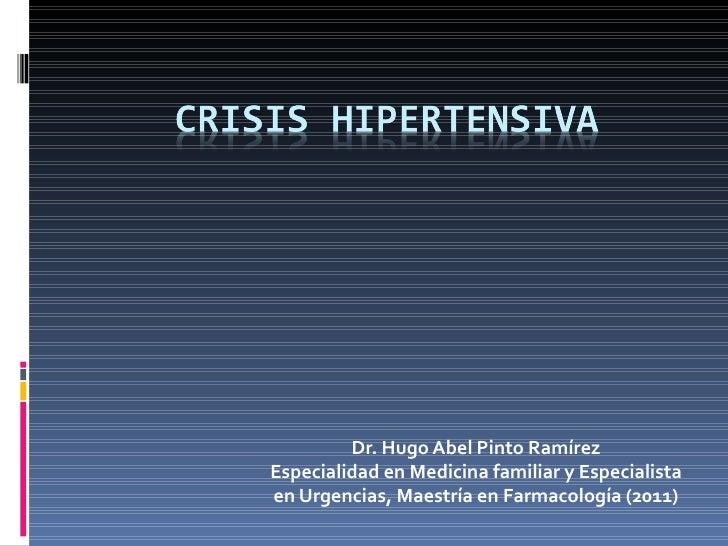 Dr. Hugo Abel Pinto RamírezEspecialidad en Medicina familiar y Especialistaen Urgencias, Maestría en Farmacología (2011)