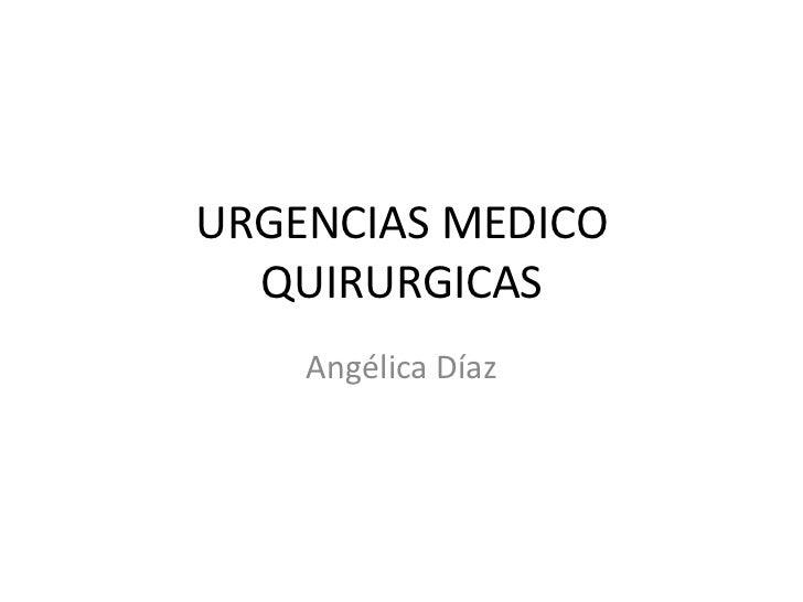 URGENCIAS MEDICO  QUIRURGICAS    Angélica Díaz
