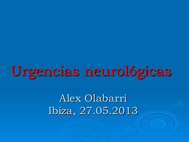 Urgencias neurológicasUrgencias neurológicas Alex OlabarriAlex Olabarri Ibiza, 27.05.2013Ibiza, 27.05.2013