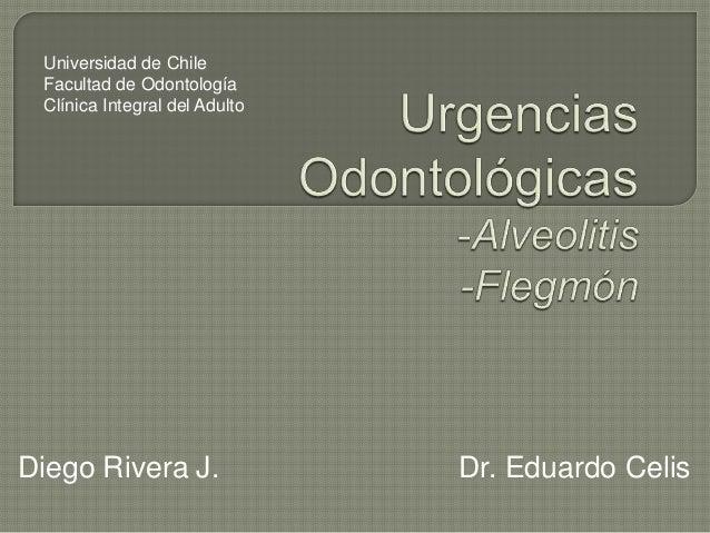 Diego Rivera J. Dr. Eduardo CelisUniversidad de ChileFacultad de OdontologíaClínica Integral del Adulto