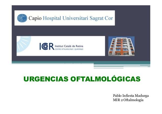Pablo Infiesta MadurgaMIR 2 OftalmologíaURGENCIAS OFTALMOLÓGICAS