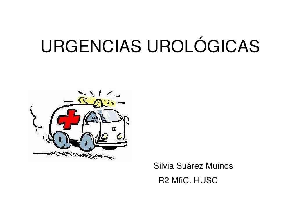 URGENCIAS UROLÓGICAS          Silvia Suárez Muiños           R2 MfiC. HUSC