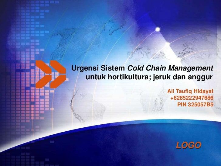 Urgensi Sistem Cold Chain Management   untuk hortikultura; jeruk dan anggur                          Ali Taufiq Hidayat   ...