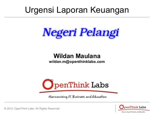 © 2010, OpenThink Labs. All Rights Reserved Urgensi Laporan Keuangan Wildan Maulana wildan.m@openthinklabs.com