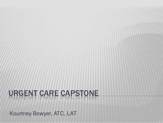 URGENT CARE CAPSTONE Kourtney Bowyer, ATC, LAT