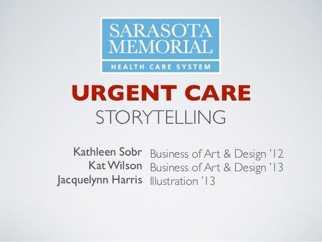 URGENT CARE       STORYTELLING   Kathleen Sobr Business of Art & Design '12      Kat Wilson Business of Art & Design '13Ja...