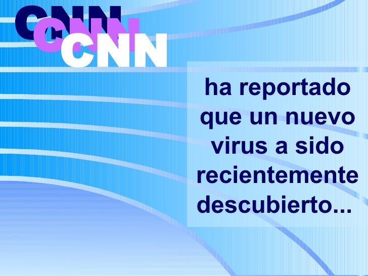 ha reportado que un nuevo virus a sido recientemente descubierto...   CNN   CNN   CNN