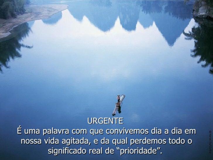 """URGENTE  É uma palavra com que convivemos dia a dia em nossa vida agitada, e da qual perdemos todo o significado real de """"..."""