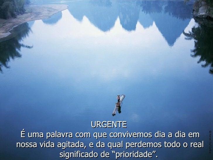 """URGENTE  É uma palavra com que convivemos dia a dia em nossa vida agitada, e da qual perdemos todo o real significado de """"..."""
