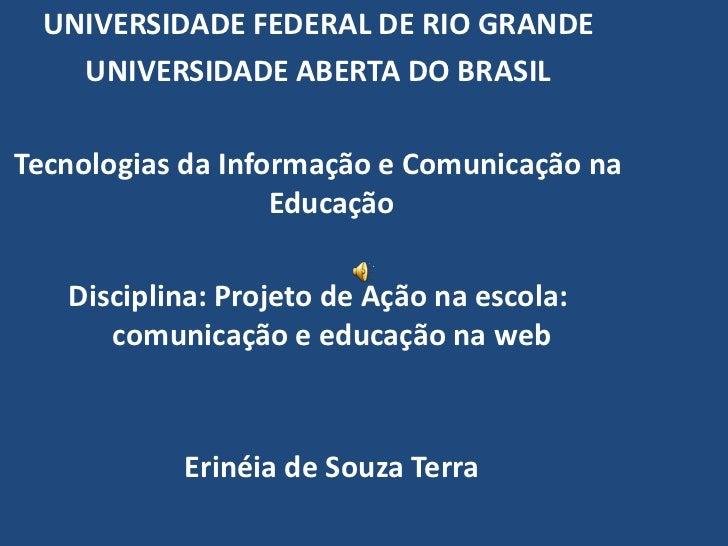 UNIVERSIDADE FEDERAL DE RIO GRANDE<br />UNIVERSIDADE ABERTA DO BRASIL<br />Tecnologias da Informação e Comunicação na Educ...