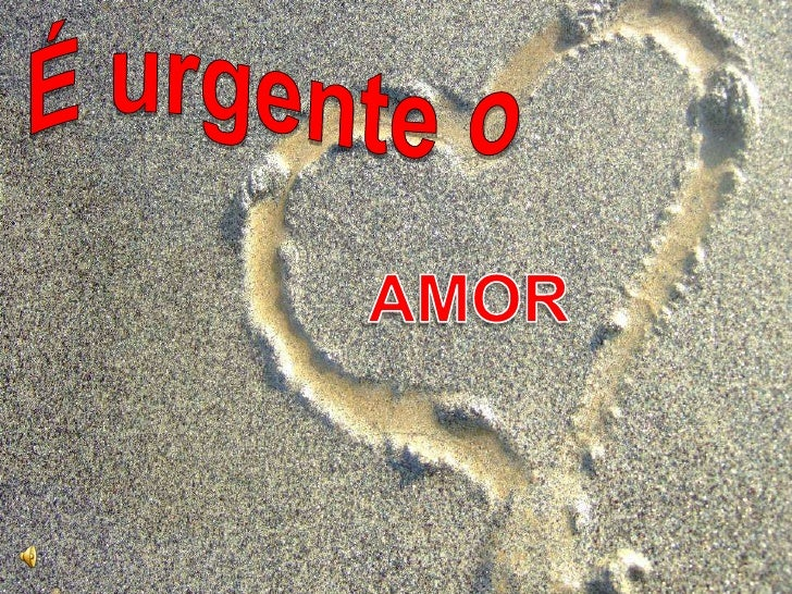 É urgente o <br />AMOR<br />