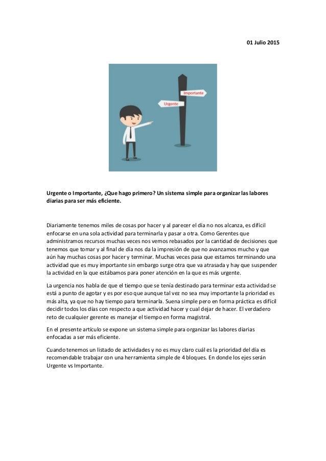 01 Julio 2015 Urgente o Importante, ¿Que hago primero? Un sistema simple para organizar las labores diarias para ser más e...