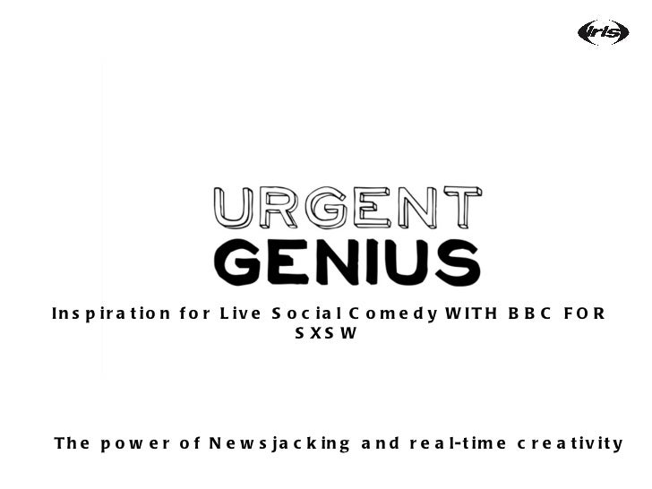 Inspiration for Live Social Comedy WITH BBC FOR SXSW  The power of Newsjacking and real-time creativity
