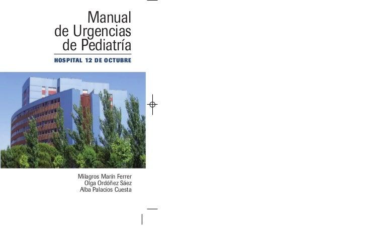 Manualde Urgencias de PediatríaHOSPITAL 12 DE OCTUBRE      Milagros Marín Ferrer        Olga Ordóñez Sáez      Alba Palaci...