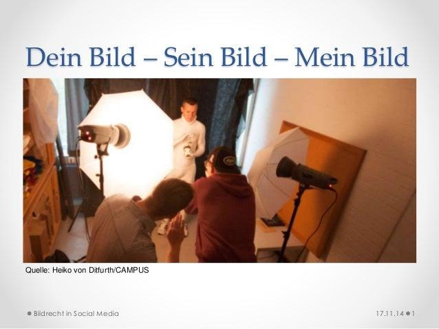 Dein Bild – Sein Bild – Mein Bild  Quelle: Heiko von Ditfurth/CAMPUS  Bildrecht in Social Media 17.11.14 1