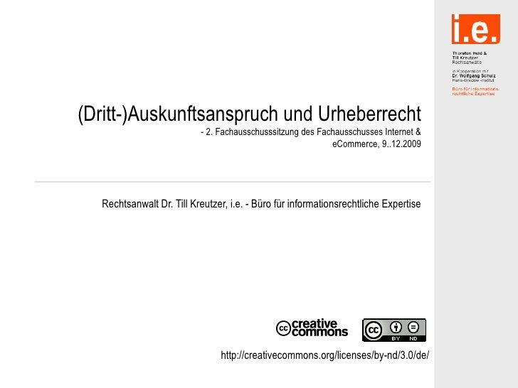 (Dritt-)Auskunftsanspruch und Urheberrecht - 2. Fachausschusssitzung des Fachausschusses Internet & eCommerce, 9..12.2009 ...