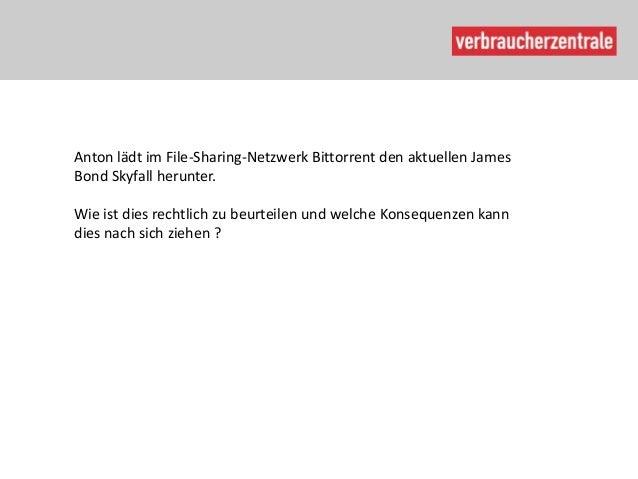 Anton lädt im File-Sharing-Netzwerk Bittorrent den aktuellen JamesBond Skyfall herunter.Wie ist dies rechtlich zu beurteil...
