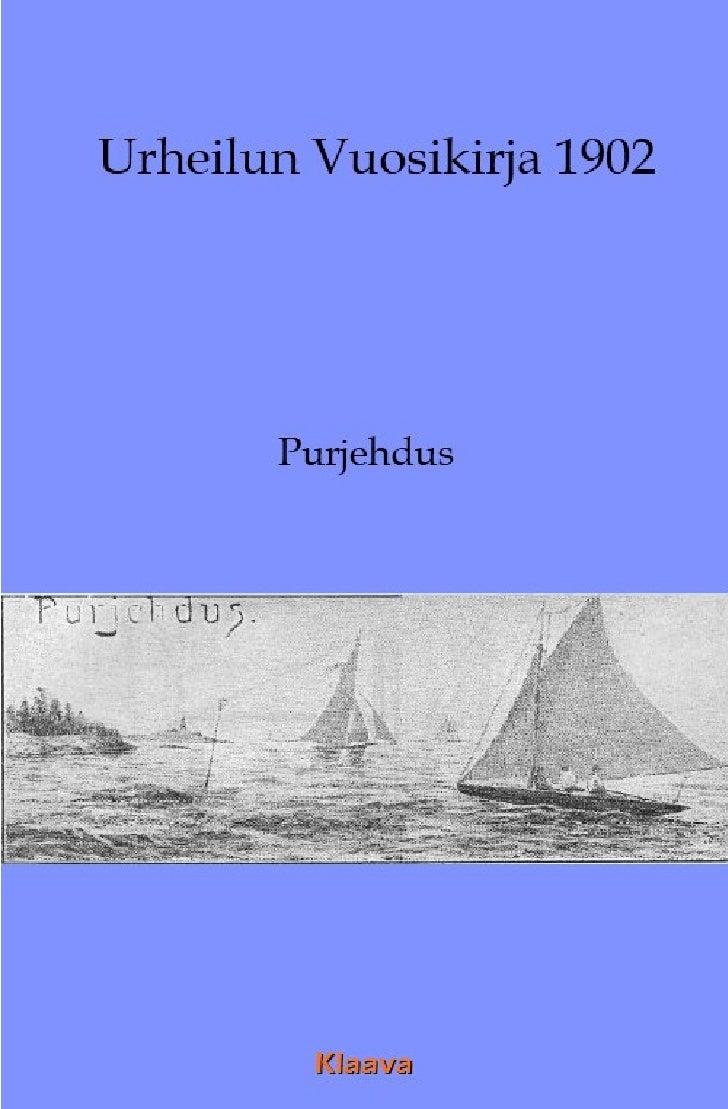 Urheilun vuosikirja 1902 Purjehdus   Tämä e-kirjanäyte sisältää vuonna 1902 ilmestyneen alkuperäisteoksen sivut 37-47.  Ju...