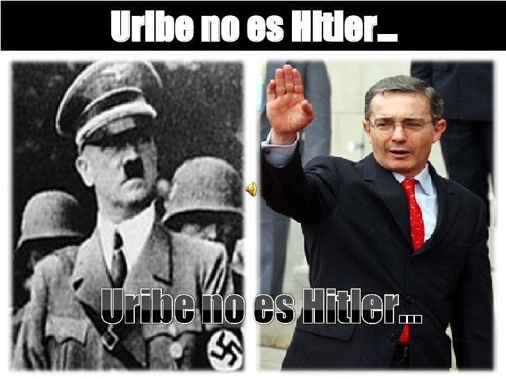 Uribe no es Hitler…
