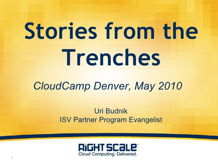 Stories from the Trenches CloudCamp Denver, May 2010 Uri Budnik ISV Partner Program Evangelist