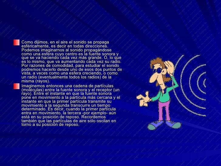 <ul><li>Como dijimos, en el aire el sonido se propaga esféricamente, es decir en todas direcciones. Podemos imaginarnos al...