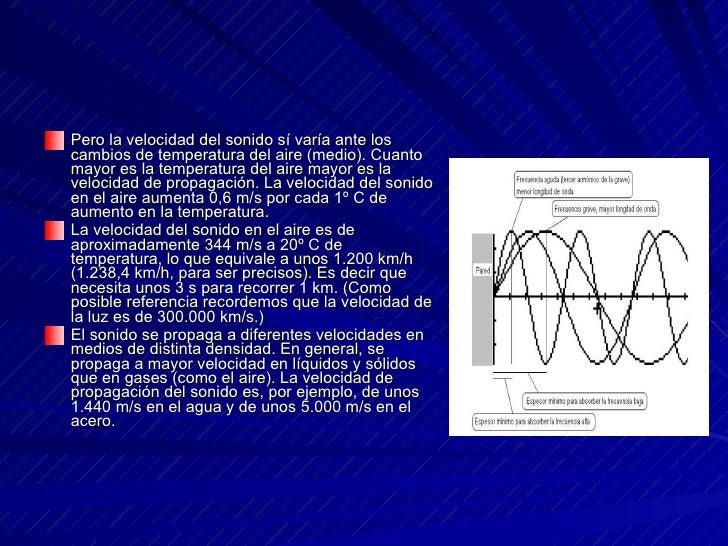 <ul><li>Pero la velocidad del sonido sí varía ante los cambios de temperatura del aire (medio). Cuanto mayor es la tempera...