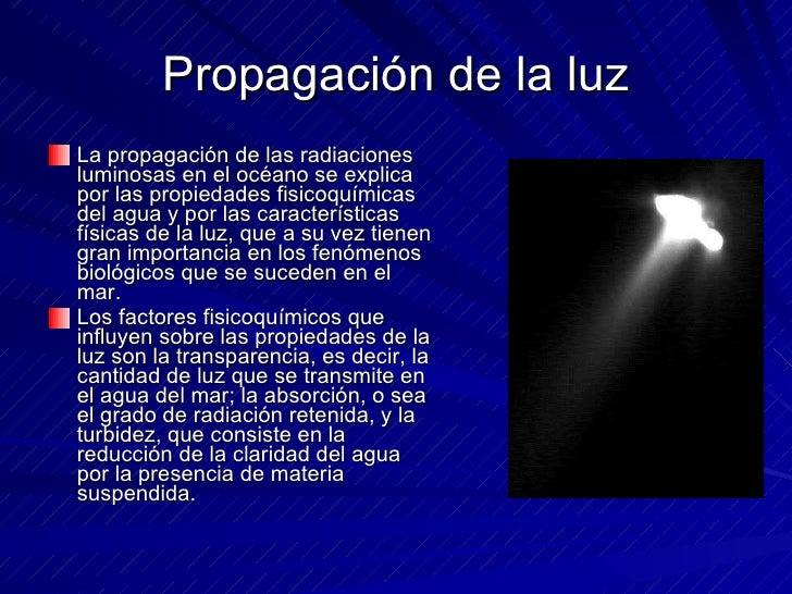 Propagación de la luz <ul><li>La propagación de las radiaciones luminosas en el océano se explica por las propiedades fisi...