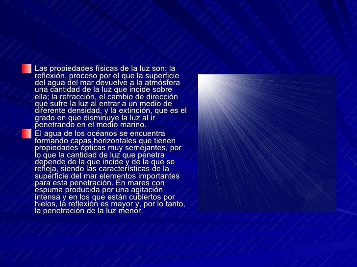 <ul><li>Las propiedades físicas de la luz son: la reflexión, proceso por el que la superficie del agua del mar devuelve a ...