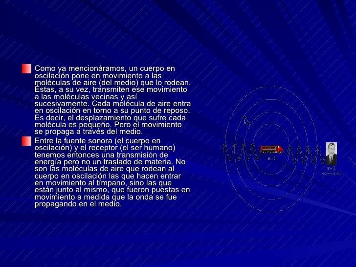 <ul><li>Como ya mencionáramos, un cuerpo en oscilación pone en movimiento a las moléculas de aire (del medio) que lo rodea...