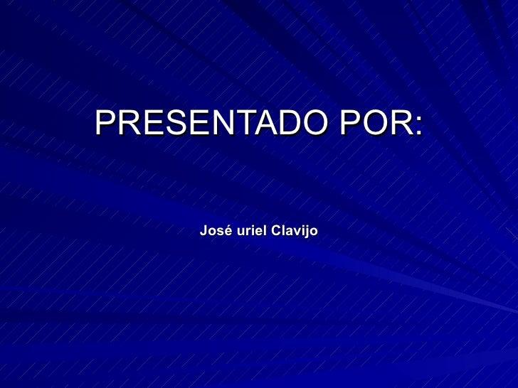 PRESENTADO POR:   José uriel Clavijo