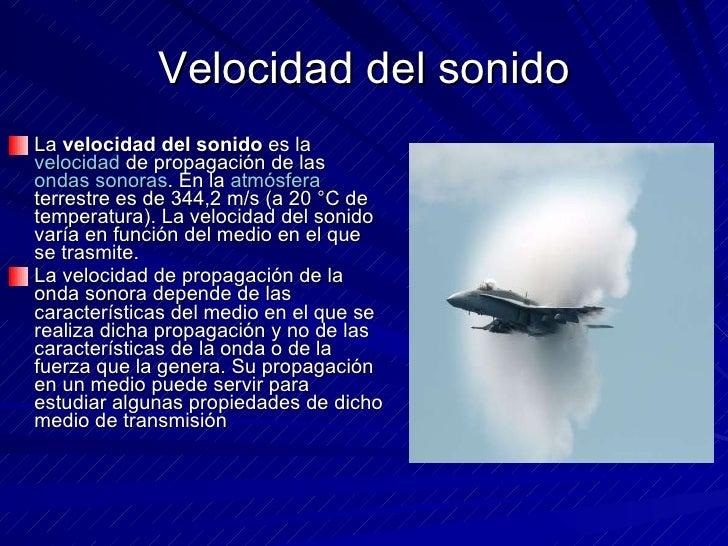 Velocidad del sonido <ul><li>La  velocidad del sonido  es la  velocidad  de propagación de las  ondas sonoras . En la  atm...