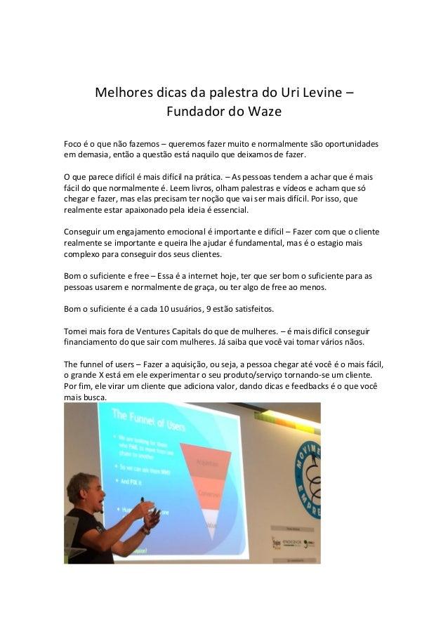 Melhores dicas da palestra do Uri Levine – Fundador do Waze Foco é o que não fazemos – queremos fazer muito e normalmente ...