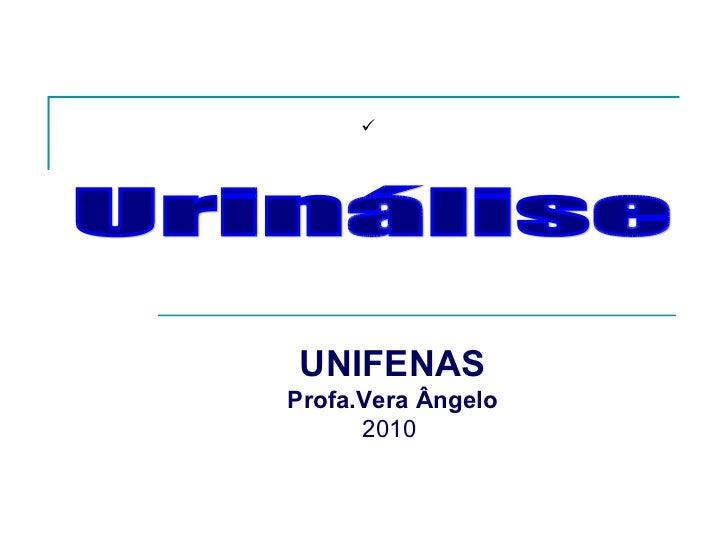 Urinálise UNIFENAS Profa.Vera Ângelo 2010