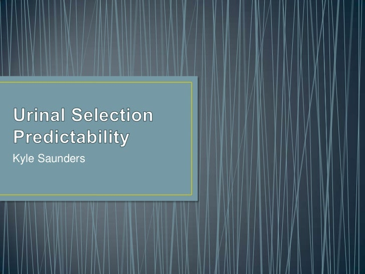 Urinal Selection Predictability<br />Kyle Saunders<br />