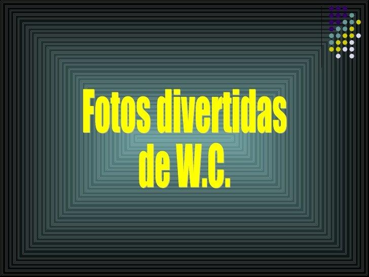 Fotos divertidas de W.C.