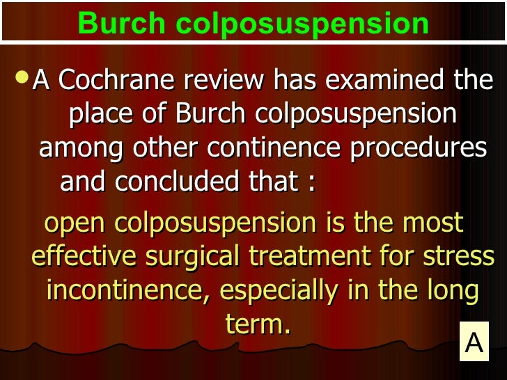 <ul><li>A Cochrane review has examined the place of Burch colposuspension among other continence procedures and concluded ...
