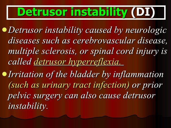 <ul><li>Detrusor instability caused by neurologic diseases such as cerebrovascular disease, multiple sclerosis, or spinal ...