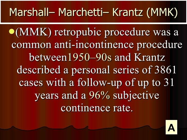 <ul><li>(MMK) retropubic procedure was a common anti-incontinence procedure between 1950–90s  and Krantz described a perso...