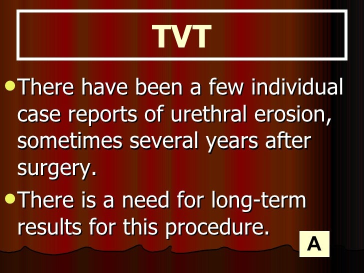 <ul><li>There have been a few individual case reports of urethral erosion, sometimes several years after surgery. </li></u...