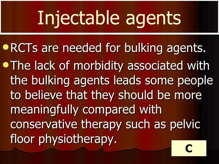 <ul><li>RCTs are needed for bulking agents. </li></ul><ul><li>The lack of morbidity associated with the bulking agents lea...