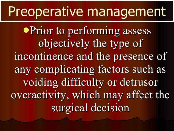 <ul><li>Prior to performing assess objectively the type of incontinence and the presence of any complicating factors such ...