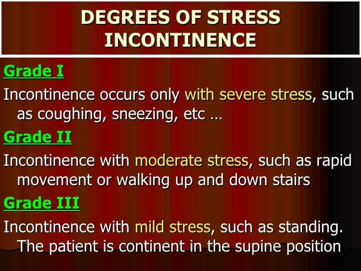 DEGREES OF STRESS INCONTINENCE <ul><li>Grade I   </li></ul><ul><li>Incontinence occurs only  with severe stress , such as ...