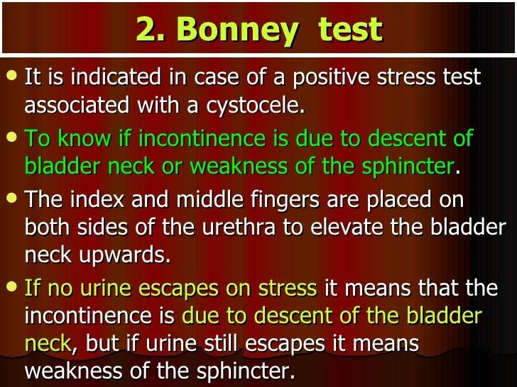 2. Bonney  test <ul><li>It is indicated in case of a positive stress test associated with a cystocele.  </li></ul><ul><li>...