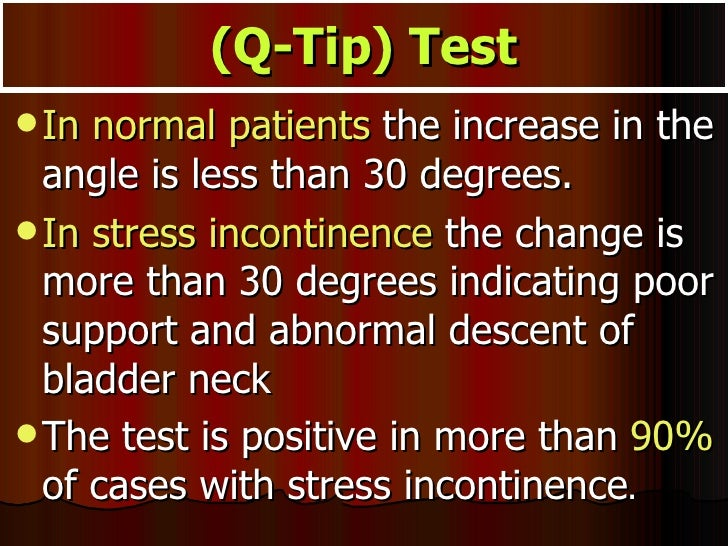 (Q-Tip) Test <ul><li>In normal patients  the increase in the angle is less than 30 degrees.  </li></ul><ul><li>In stress i...