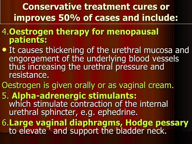 <ul><li>4. Oestrogen therapy for menopausal patients:   </li></ul><ul><li>It causes thickening of the urethral mucosa and ...