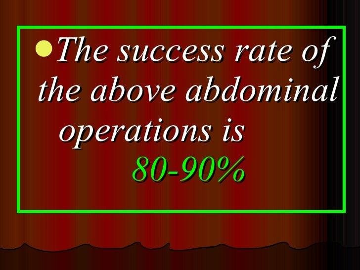 <ul><li>The success rate of the above abdominal operations is  80-90% </li></ul>