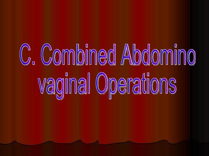 C. Combined Abdomino  vaginal Operations